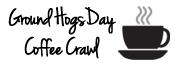 Grounds Hog Day Coffee Crawl